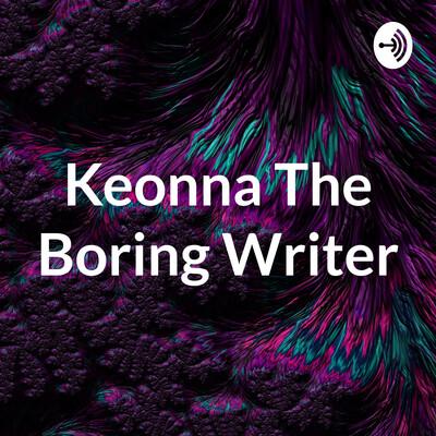 Keonna The Boring Poet