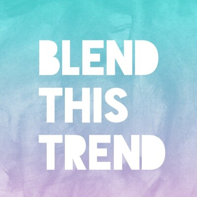Blend This Trend