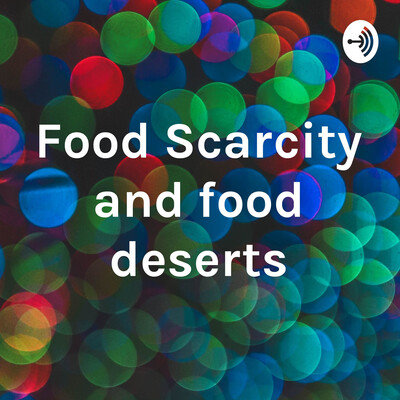 Food Scarcity and food deserts