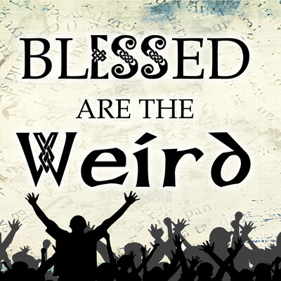 Blessed Are The Weird Show