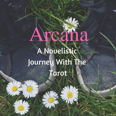 Arcana: A Novelistic Journey With The Tarot