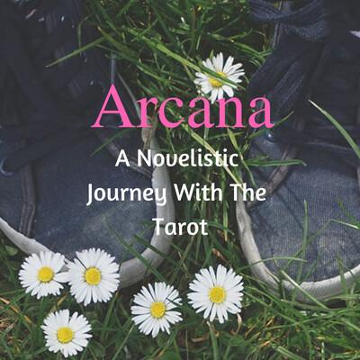 Arcana: A Novelistic Journey With The Tarot