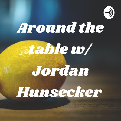 Around the table w/ Jordan Hunsecker