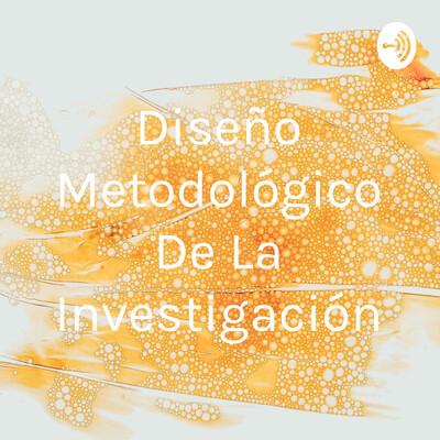 Diseño Metodológico De La Investigación