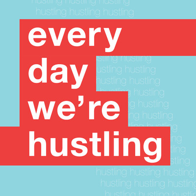 Every Day We're Hustling