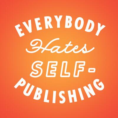 Everybody Hates Self-Publishing