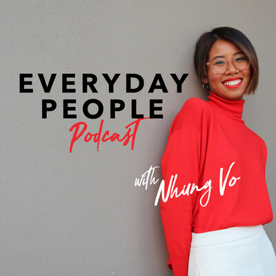 Everyday People Podcast with Nhung Vo