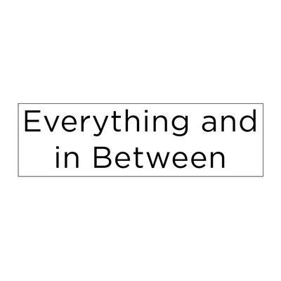 Everything and In Between