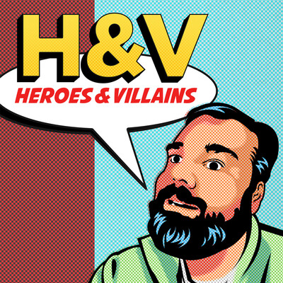 Heroes and Villains podcast