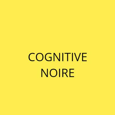 Cognitive Noire