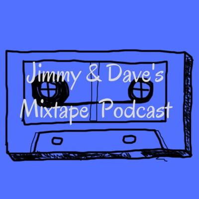 Jimmy & Dave's Mixtape Podcast