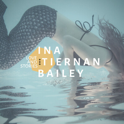 Ina Tiernan Bailey | Love and Stories