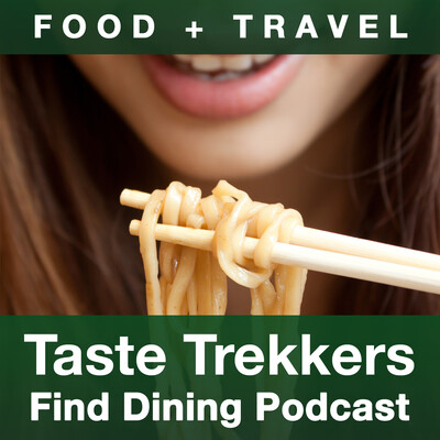 Taste Trekkers' Find Dining Podcast: Food & Travel