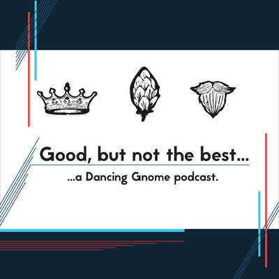 Good, but not the best... a Dancing Gnome podcast