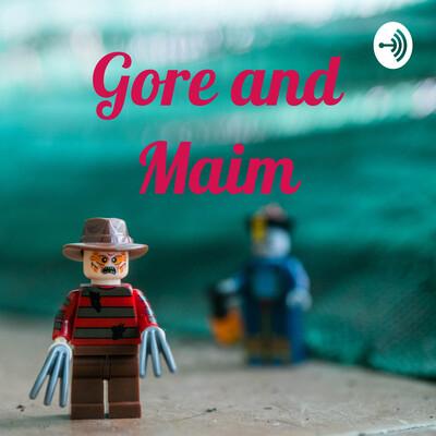 Gore and Maim