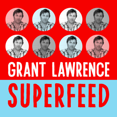 Grant Lawrence Superfeed