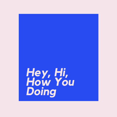 Hey, Hi, How You Doing Podcast