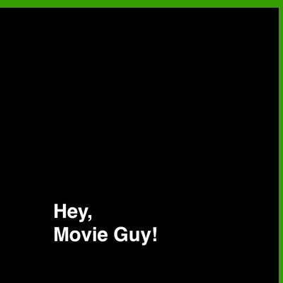 Hey, Movie Guy!'s Podcast
