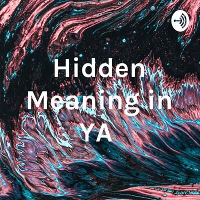 Hidden Meaning in YA