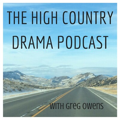 High Country Drama Podcast - Greg Owens
