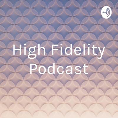 High Fidelity Podcast