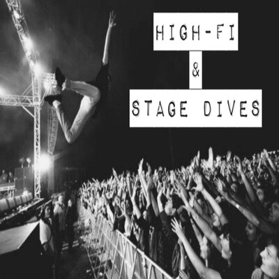 High-Fi & Stage Dives