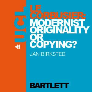 Le Corbusier: Modernist Originality or Copying? - Audio