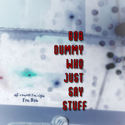 Bob Dummy Who Just Say Stuff