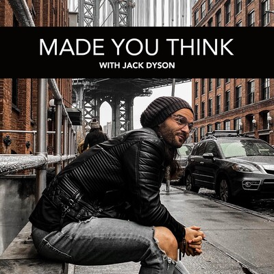 MADE YOU THINK with Jack Dyson