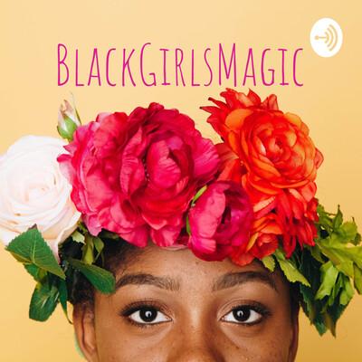 #BlackGirlsMagic