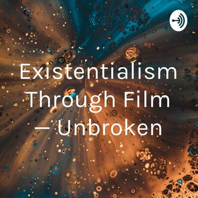 Existentialism Through Film — Unbroken