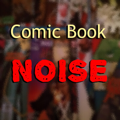 Comic Book Noise 865: Alita Battle Angel, Fantastic Four, and the Legion of Super-Heroes