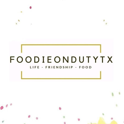 Foodieondutytx - Where Life, Friendship & Food Come Together