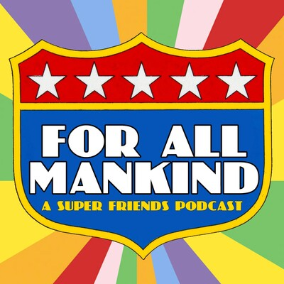 For All Mankind - A Super Friends Podcast