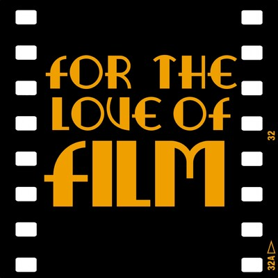 For The Love Of Film Podcast