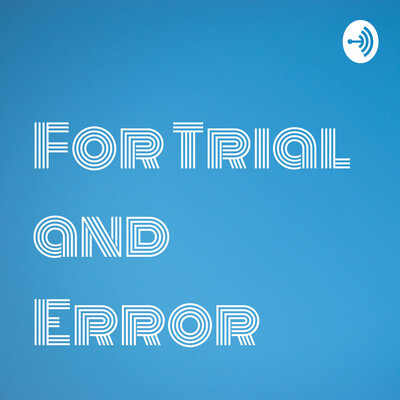 For Trial and Error