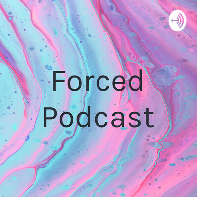 Forced Podcast