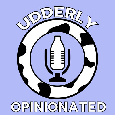 Udderly Opinionated: Season 2: Two For One Special!
