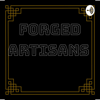 Forged Artisans Podcast