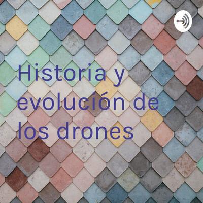 Historia y evolución de los drones
