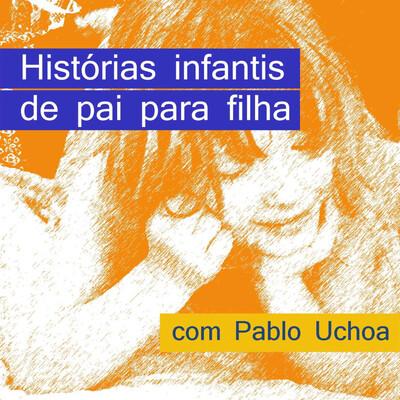 Histórias Infantis de Pai para Filha com Pablo Uchoa