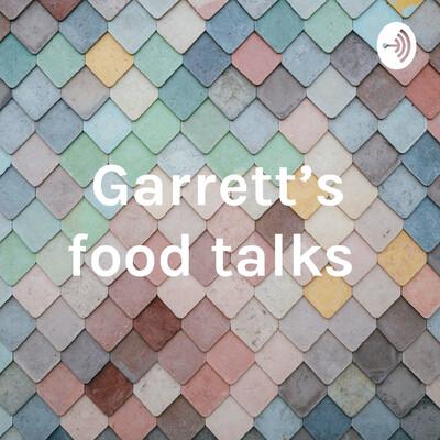 Garrett's food talks