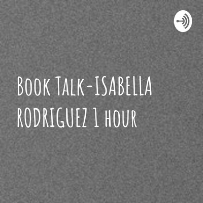 Book Talk-ISABELLA RODRIGUEZ 1 hour