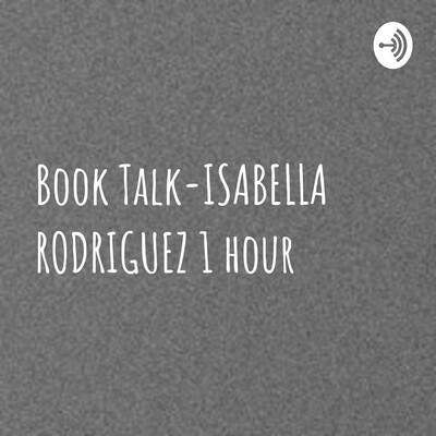 Book Talk-ISABELLA RODRIGUEZ 1 hour