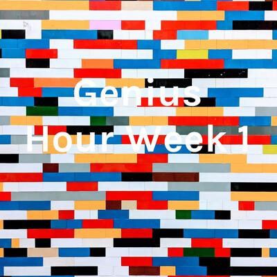 Genius Hour Week 1