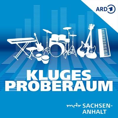 Kluges Proberaum – der Musikpodcast von MDR SACHSEN-ANHALT