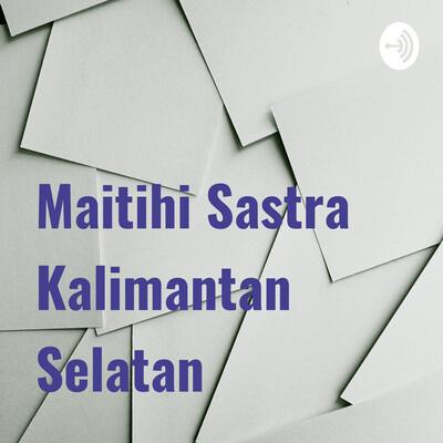 Maitihi Sastra Kalimantan Selatan