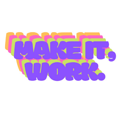 MAKE IT, WORK