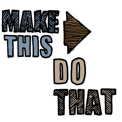 Make This : Do That