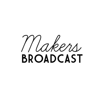 Makers Broadcast
